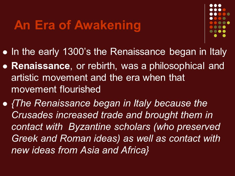 An Era of Awakening In the early 1300's the Renaissance began in Italy