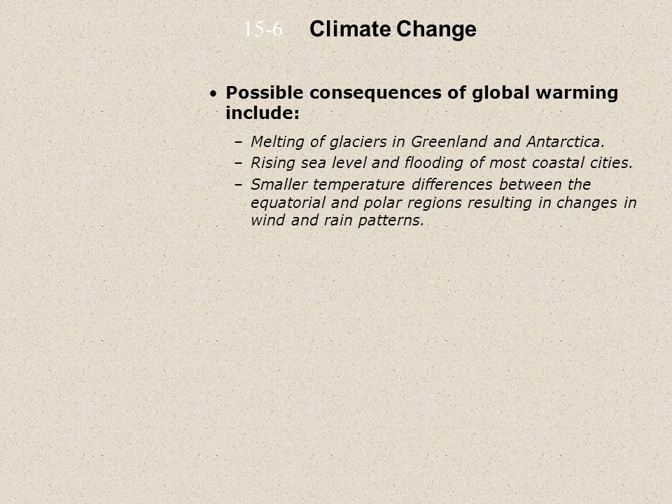 15-6 Climate Change Possible consequences of global warming include: