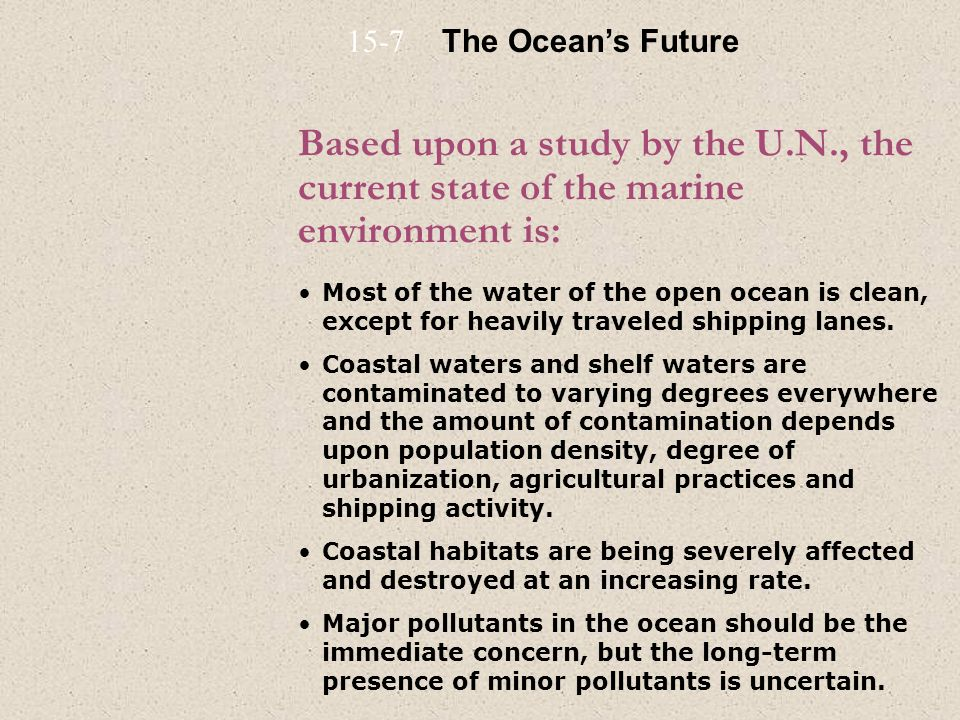 15-7 The Ocean's Future. Based upon a study by the U.N., the current state of the marine environment is: