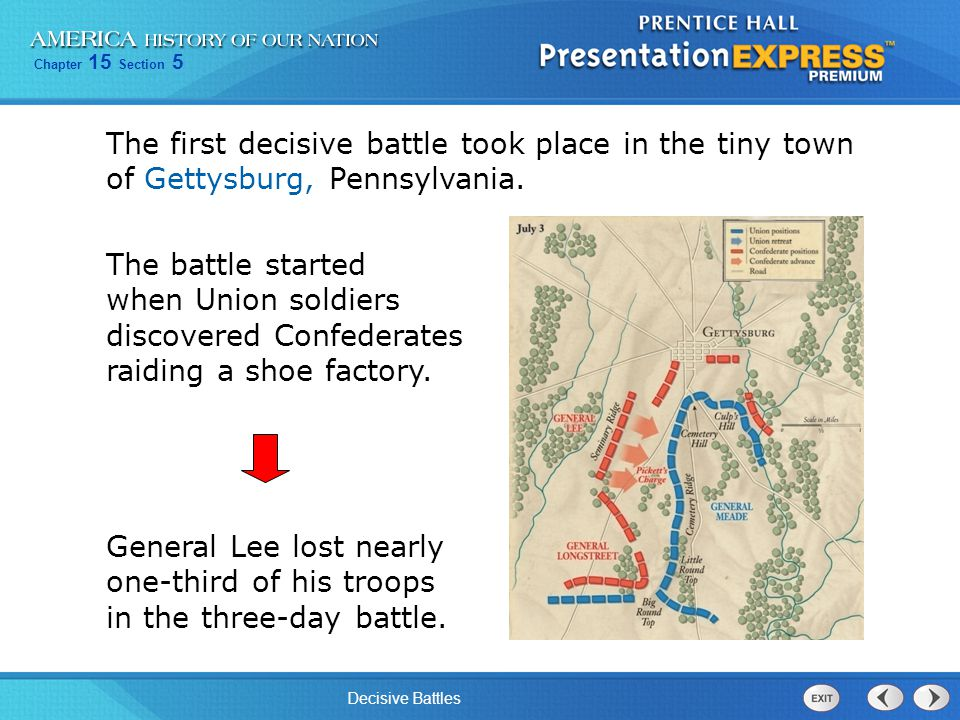 The first decisive battle took place in the tiny town of Gettysburg, Pennsylvania.