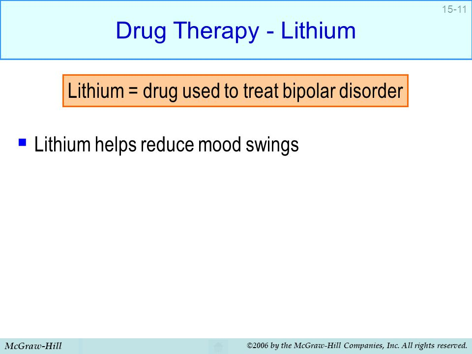Drug Therapy - Lithium Lithium = drug used to treat bipolar disorder