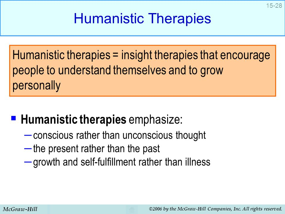 Humanistic Therapies Humanistic therapies emphasize: conscious rather than unconscious thought. the present rather than the past.