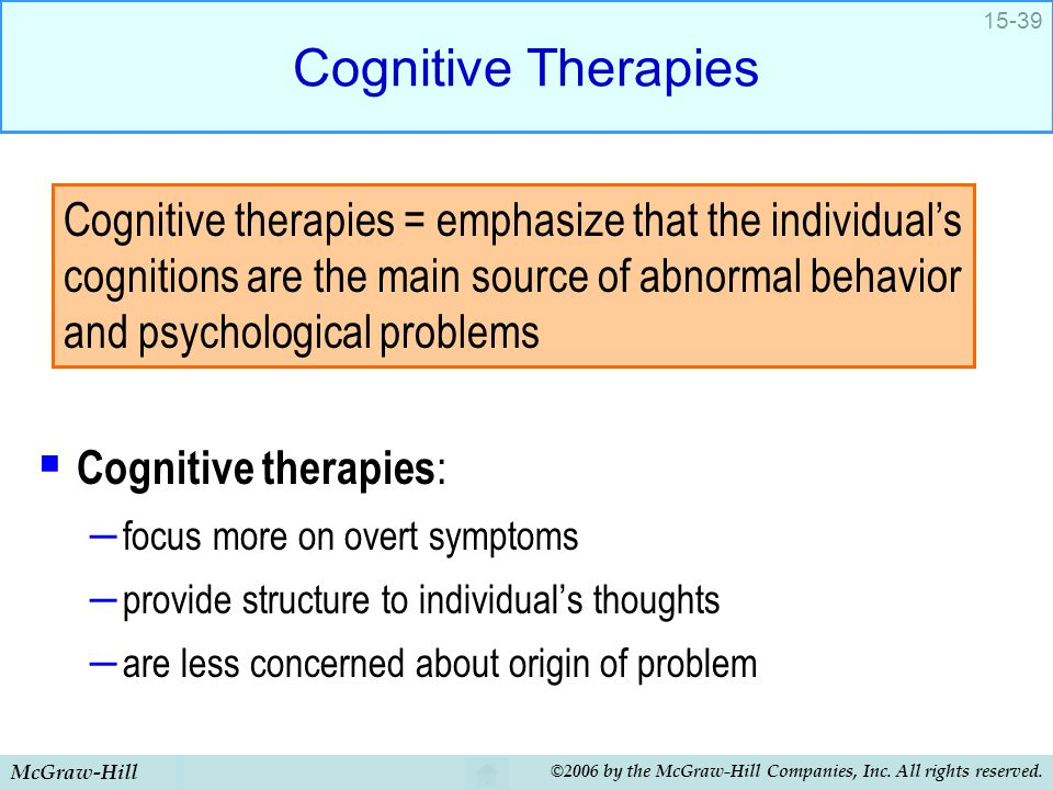 Cognitive Therapies Cognitive therapies: focus more on overt symptoms. provide structure to individual's thoughts.