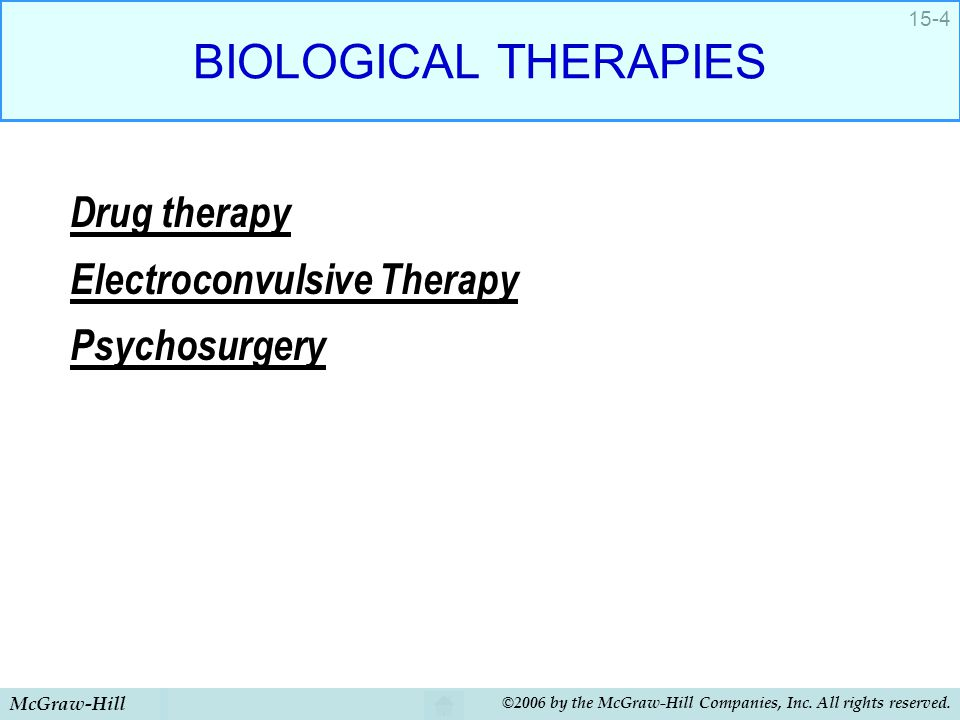 BIOLOGICAL THERAPIES Drug therapy Electroconvulsive Therapy