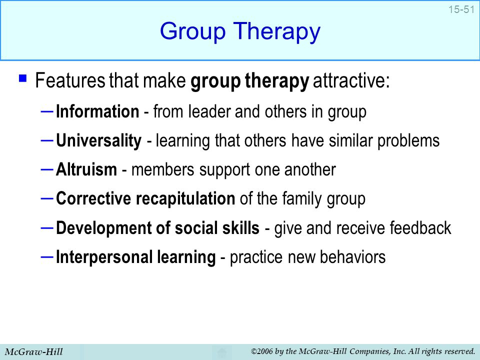 Group Therapy Features that make group therapy attractive: