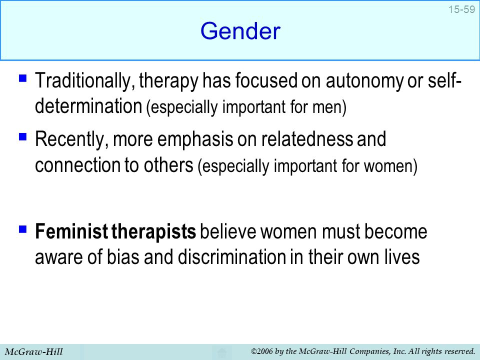 Gender Traditionally, therapy has focused on autonomy or self-determination (especially important for men)