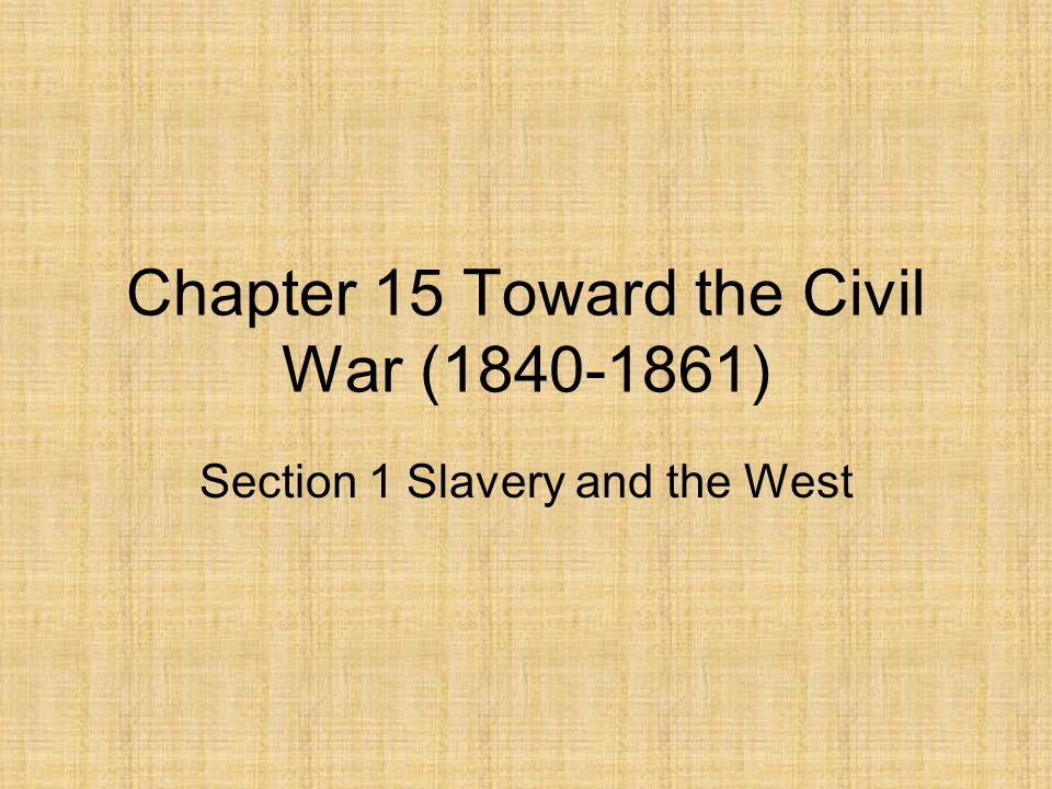 Chapter 15 Toward the Civil War (1840-1861)