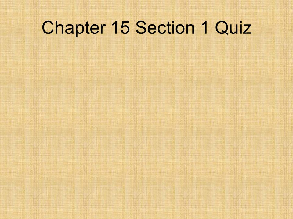 Chapter 15 Section 1 Quiz