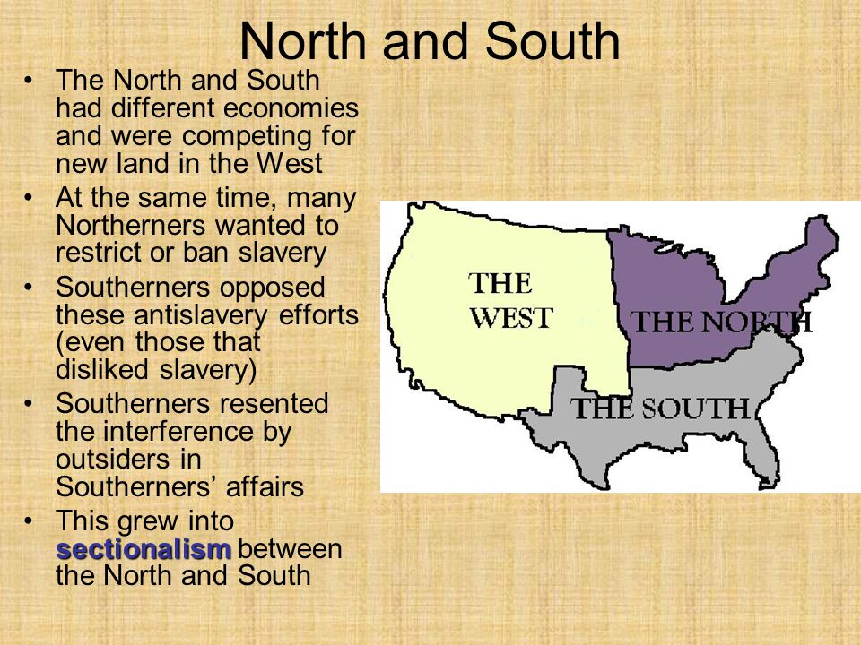 North and South The North and South had different economies and were competing for new land in the West.