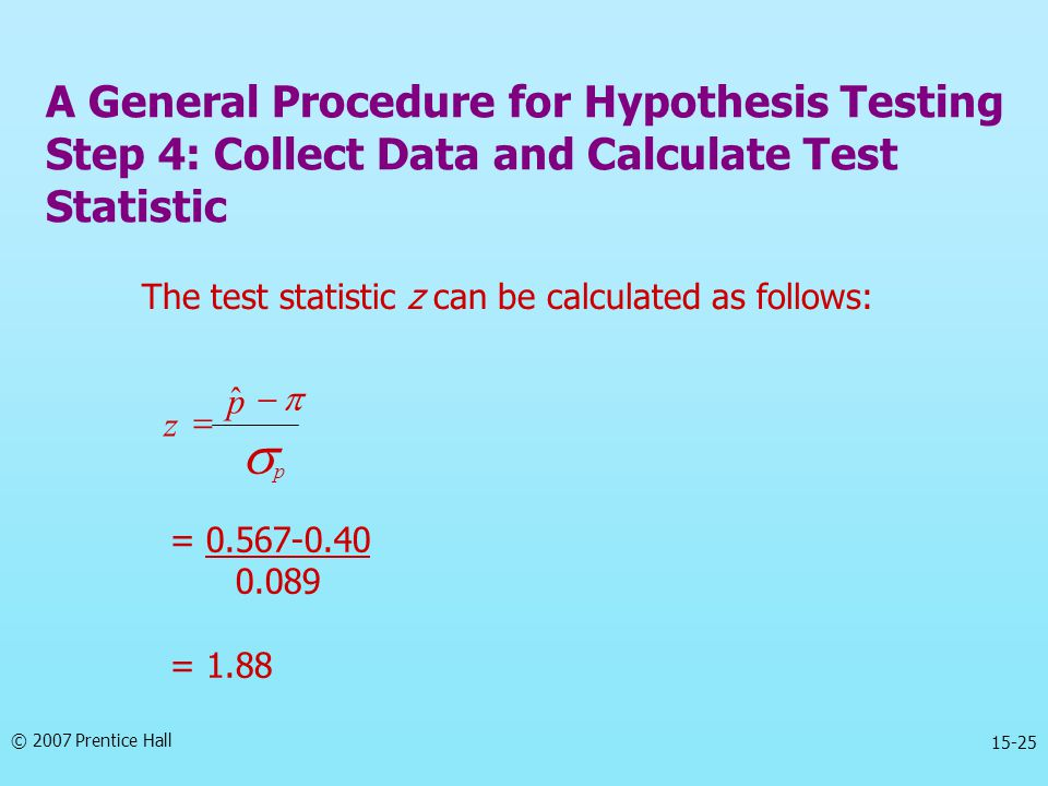 A General Procedure for Hypothesis Testing Step 4: Collect Data and Calculate Test Statistic