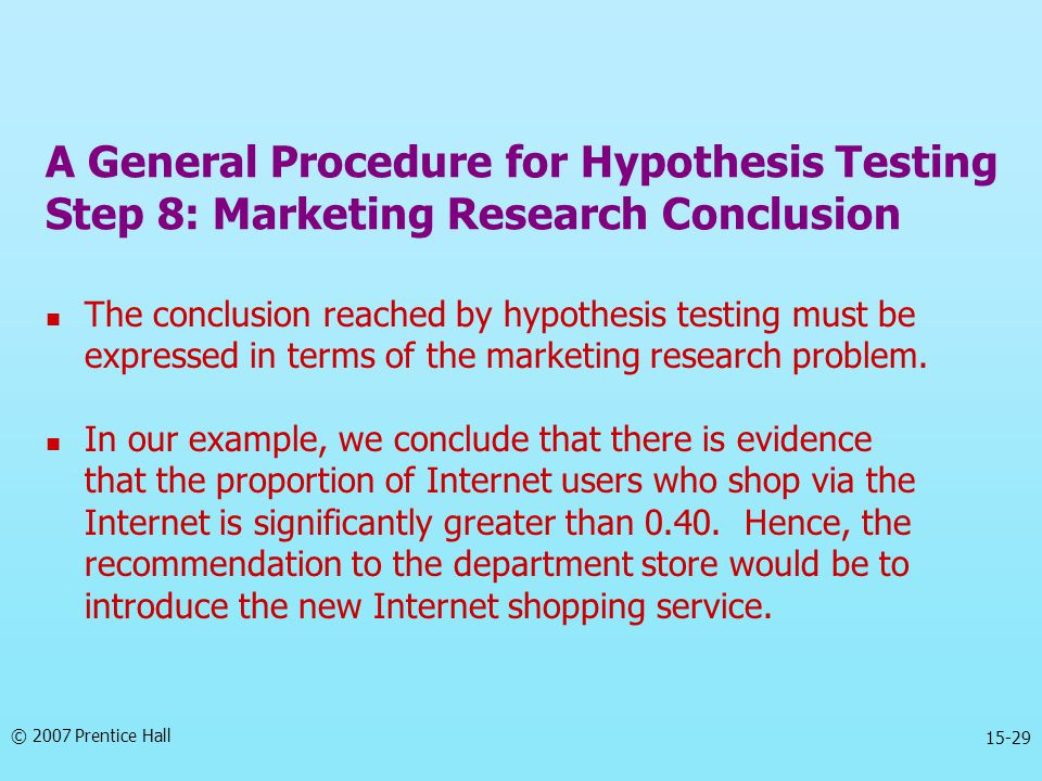 A General Procedure for Hypothesis Testing Step 8: Marketing Research Conclusion