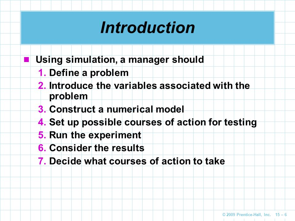 Introduction Using simulation, a manager should Define a problem