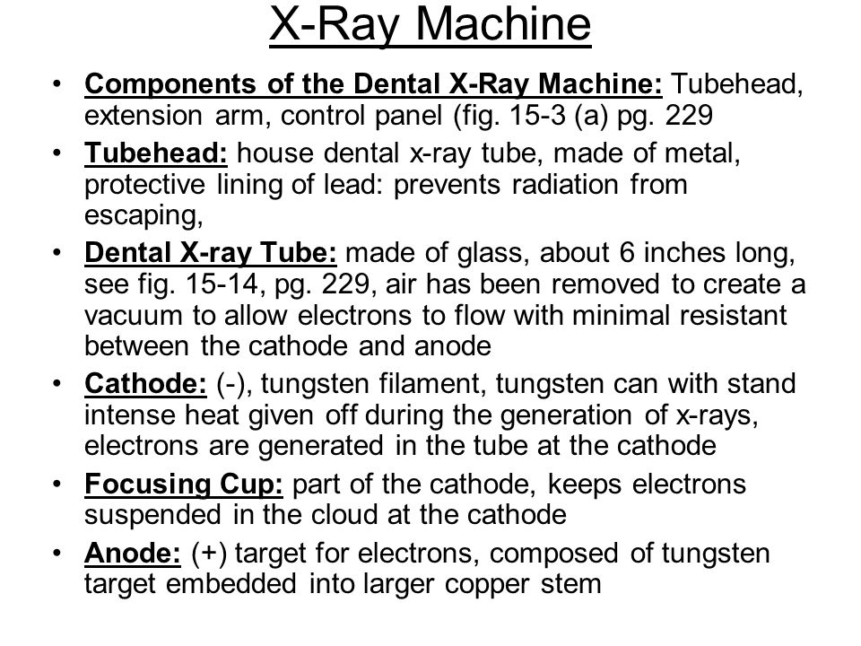 X-Ray Machine Components of the Dental X-Ray Machine: Tubehead, extension arm, control panel (fig. 15-3 (a) pg. 229.
