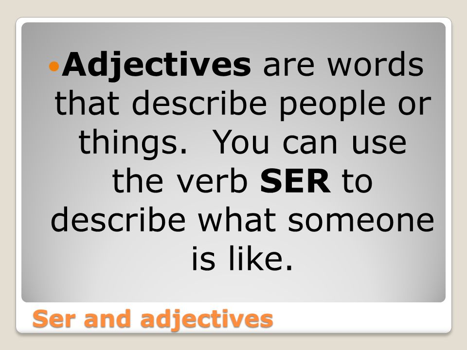 Adjectives are words that describe people or things