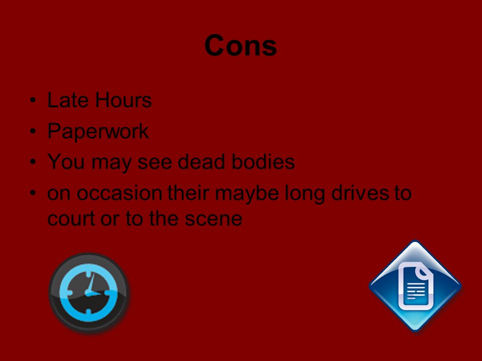 Cons Late Hours Paperwork You may see dead bodies