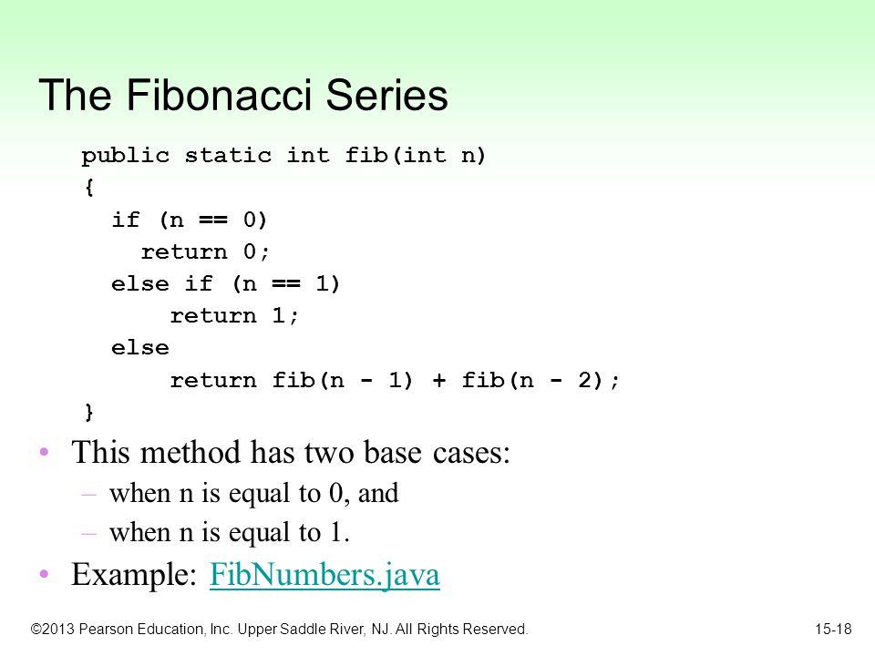 The Fibonacci Series This method has two base cases: