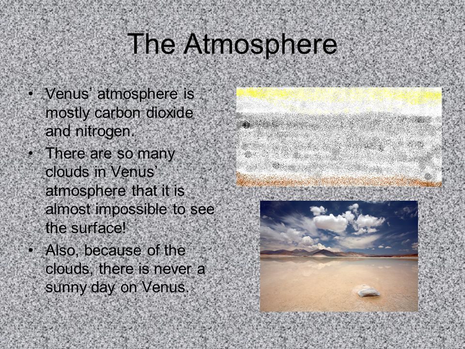 The Atmosphere Venus' atmosphere is mostly carbon dioxide and nitrogen.