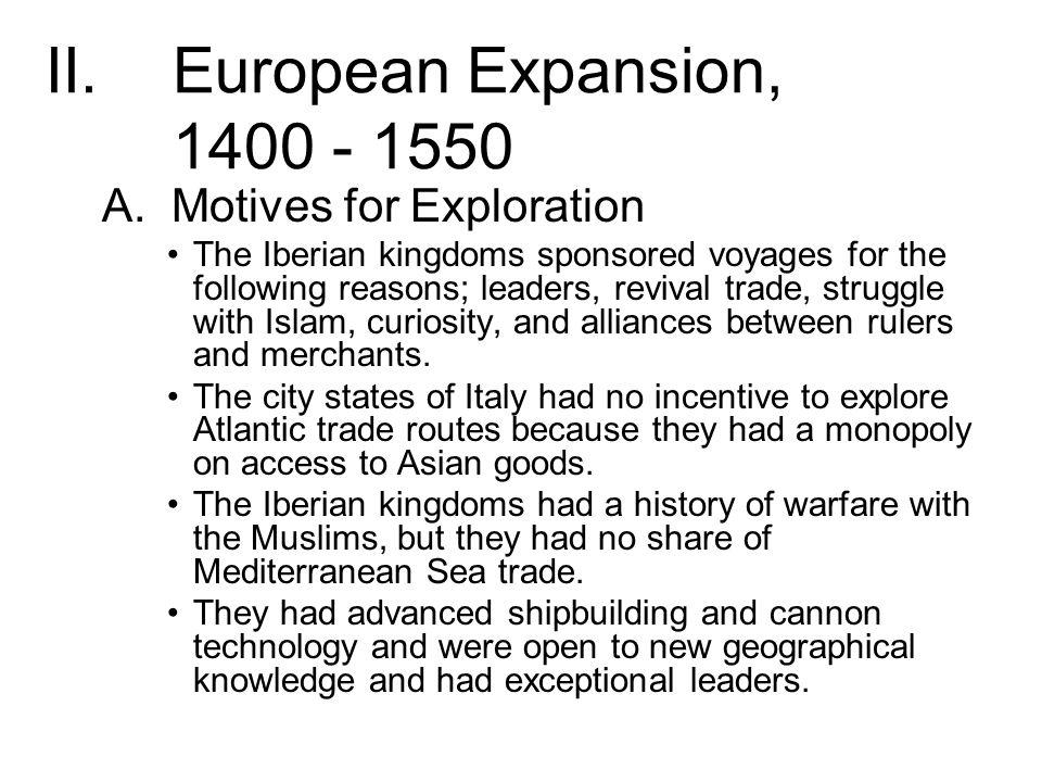 European Expansion, 1400 - 1550 A. Motives for Exploration