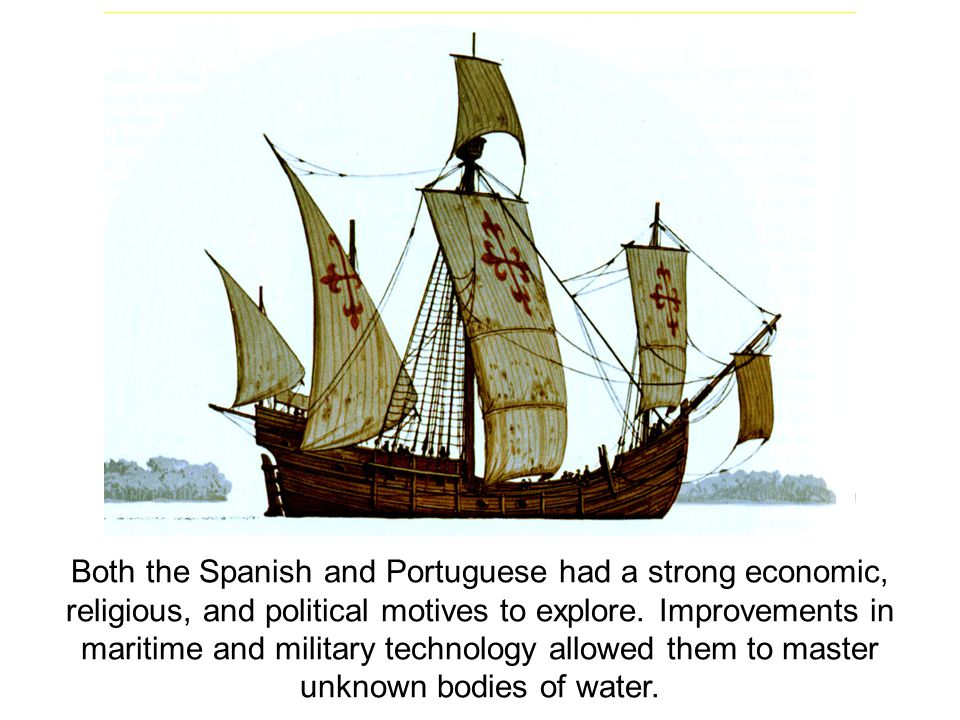 Both the Spanish and Portuguese had a strong economic, religious, and political motives to explore.