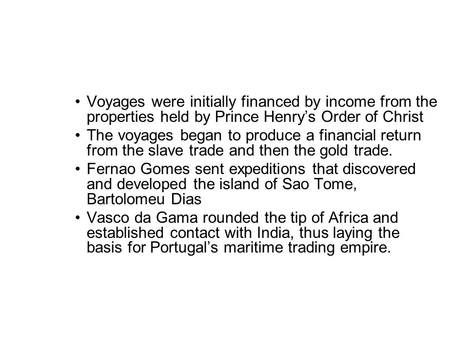 Voyages were initially financed by income from the properties held by Prince Henry's Order of Christ