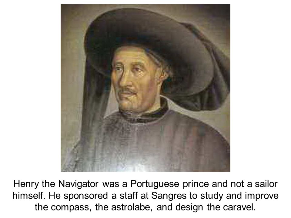 Henry the Navigator was a Portuguese prince and not a sailor himself