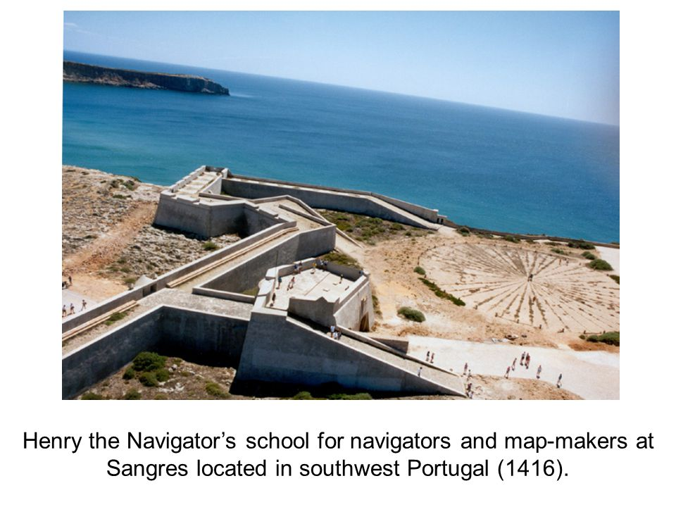 Henry the Navigator's school for navigators and map-makers at Sangres located in southwest Portugal (1416).