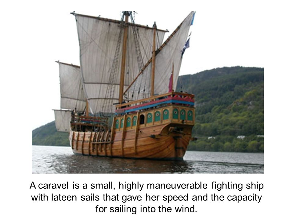 A caravel is a small, highly maneuverable fighting ship