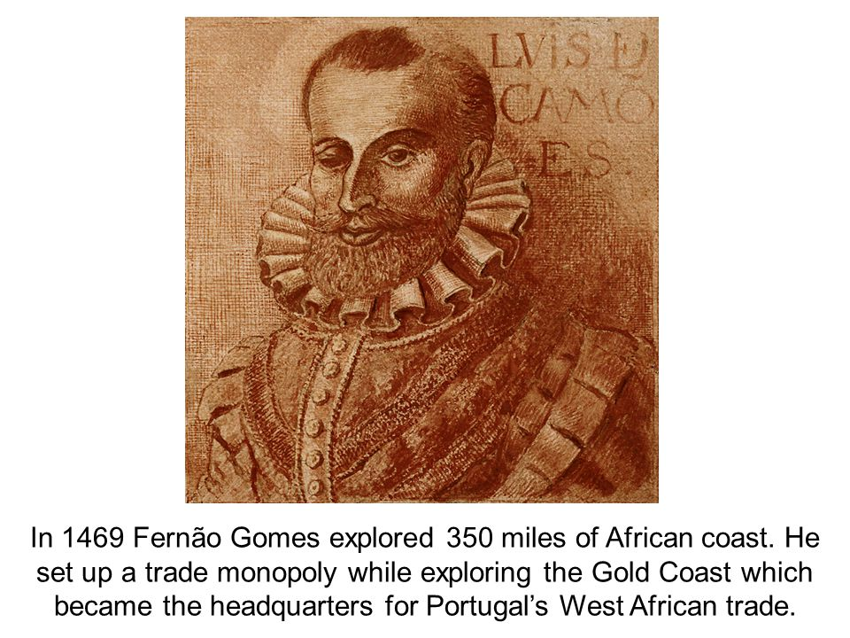 In 1469 Fernão Gomes explored 350 miles of African coast
