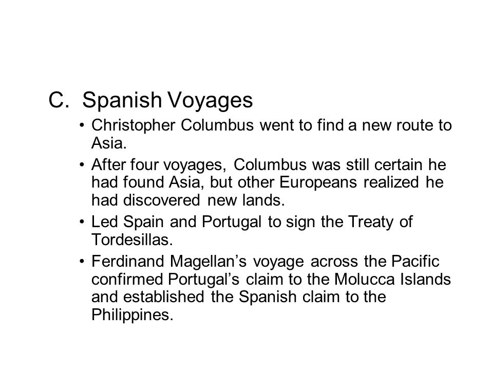 C. Spanish Voyages Christopher Columbus went to find a new route to Asia.