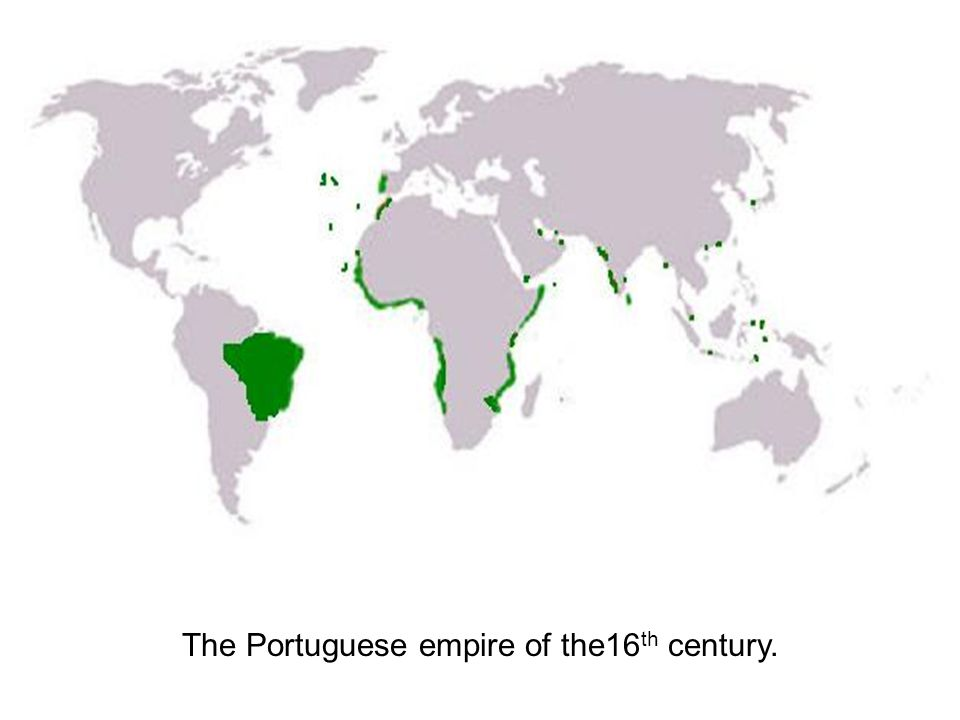 The Portuguese empire of the16th century.