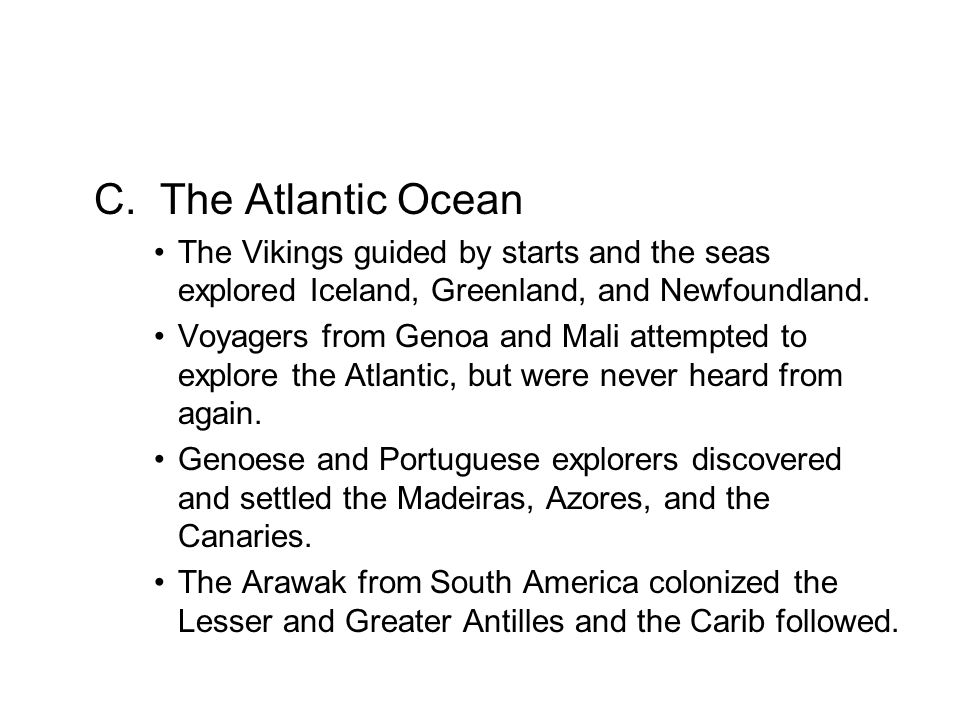 C. The Atlantic Ocean The Vikings guided by starts and the seas explored Iceland, Greenland, and Newfoundland.