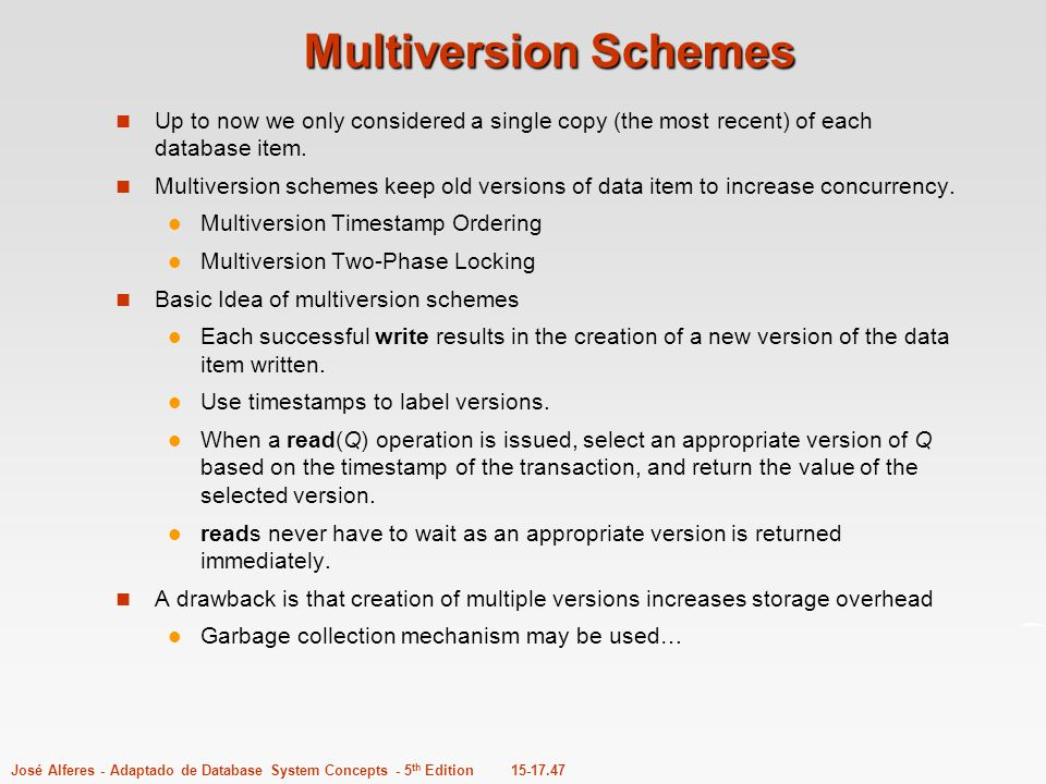 Multiversion Schemes Up to now we only considered a single copy (the most recent) of each database item.