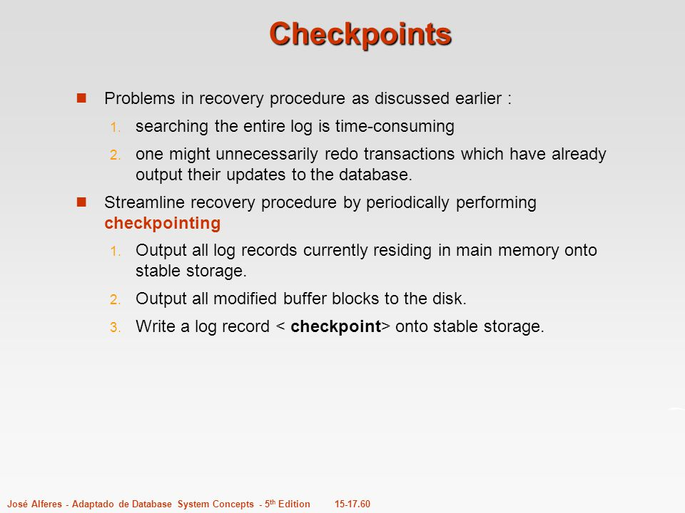 Checkpoints Problems in recovery procedure as discussed earlier :