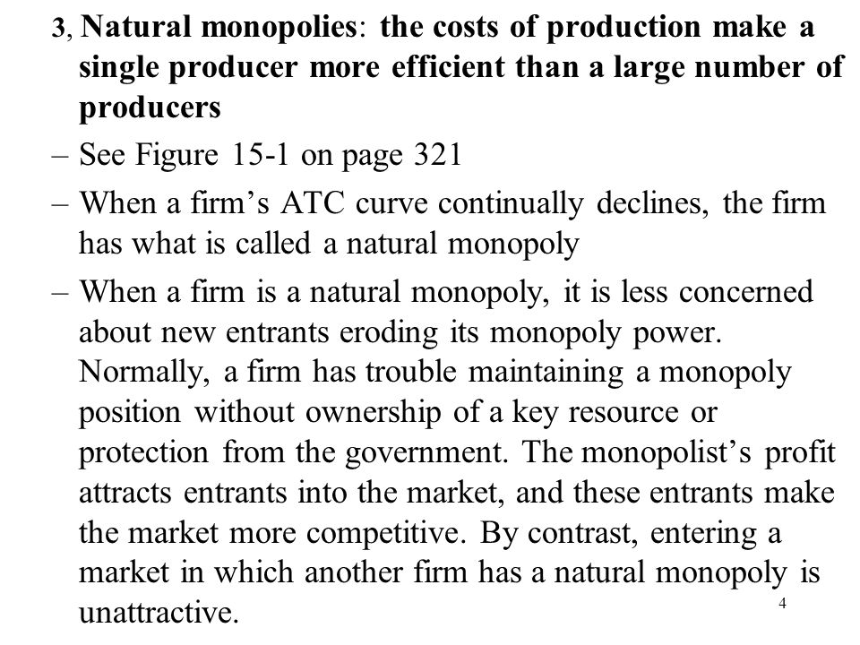 3, Natural monopolies: the costs of production make a single producer more efficient than a large number of producers