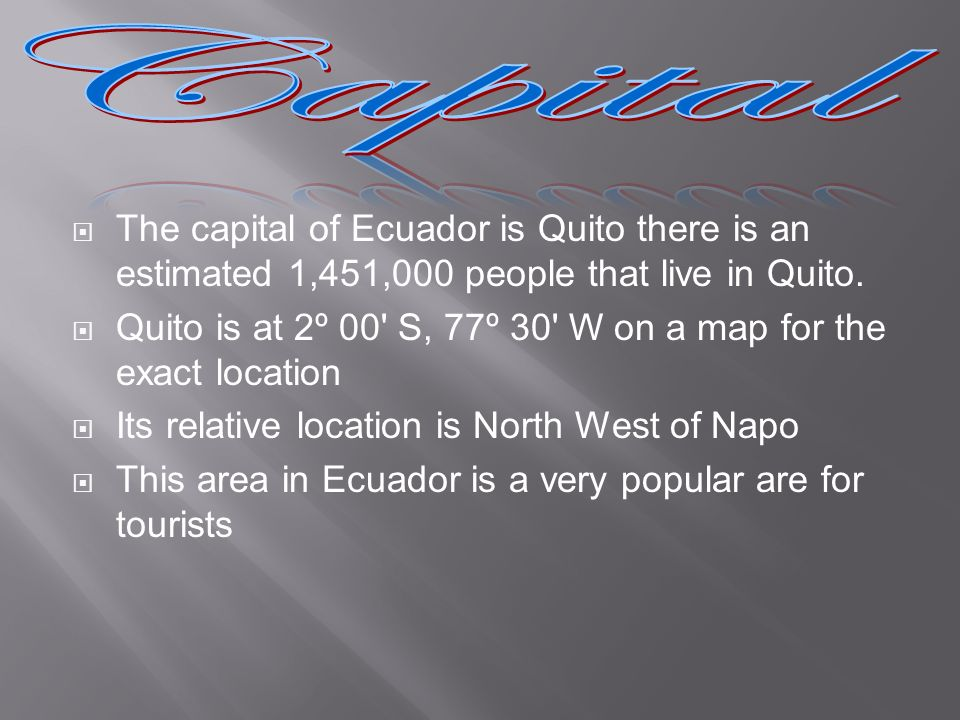 Capital The capital of Ecuador is Quito there is an estimated 1,451,000 people that live in Quito.