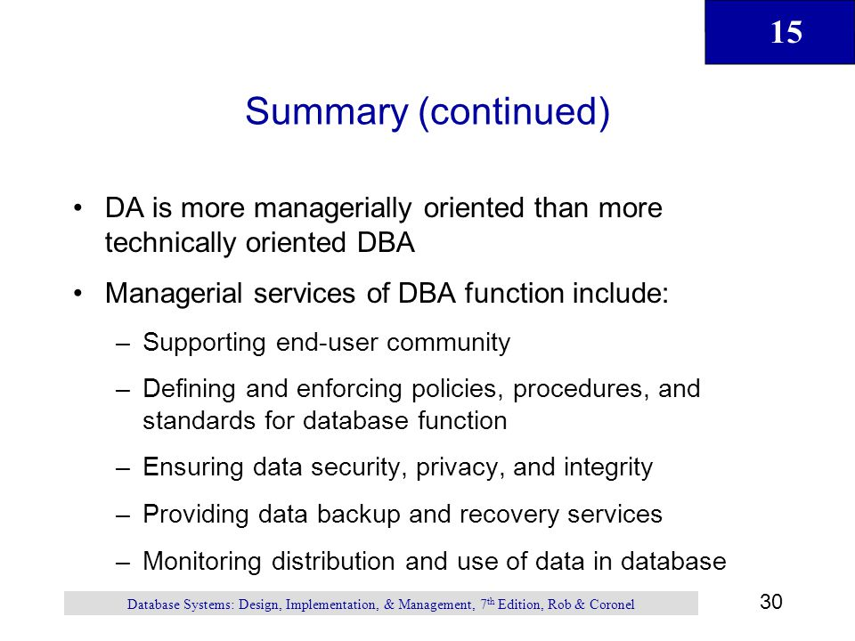 Summary (continued) DA is more managerially oriented than more technically oriented DBA. Managerial services of DBA function include: