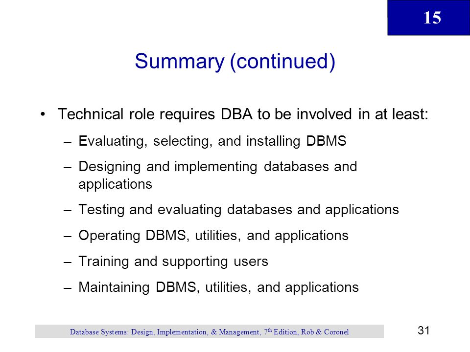 Summary (continued) Technical role requires DBA to be involved in at least: Evaluating, selecting, and installing DBMS.