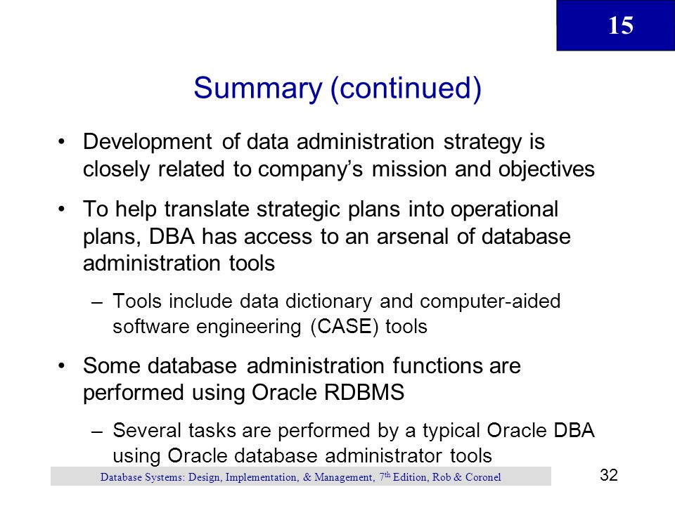 Summary (continued) Development of data administration strategy is closely related to company's mission and objectives.