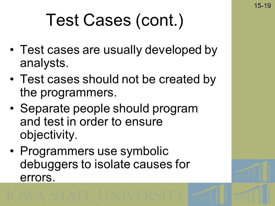 Test Cases (cont.) Test cases are usually developed by analysts.