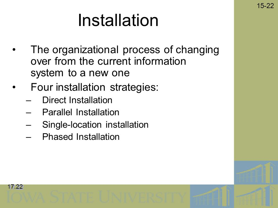 Installation The organizational process of changing over from the current information system to a new one.