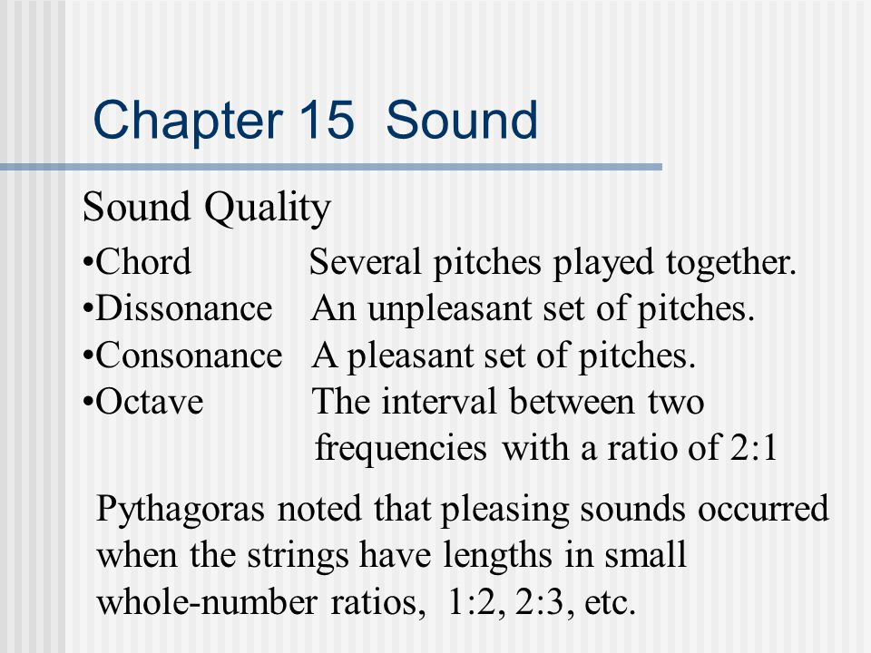 Chapter 15 Sound Sound Quality Chord Several pitches played together.