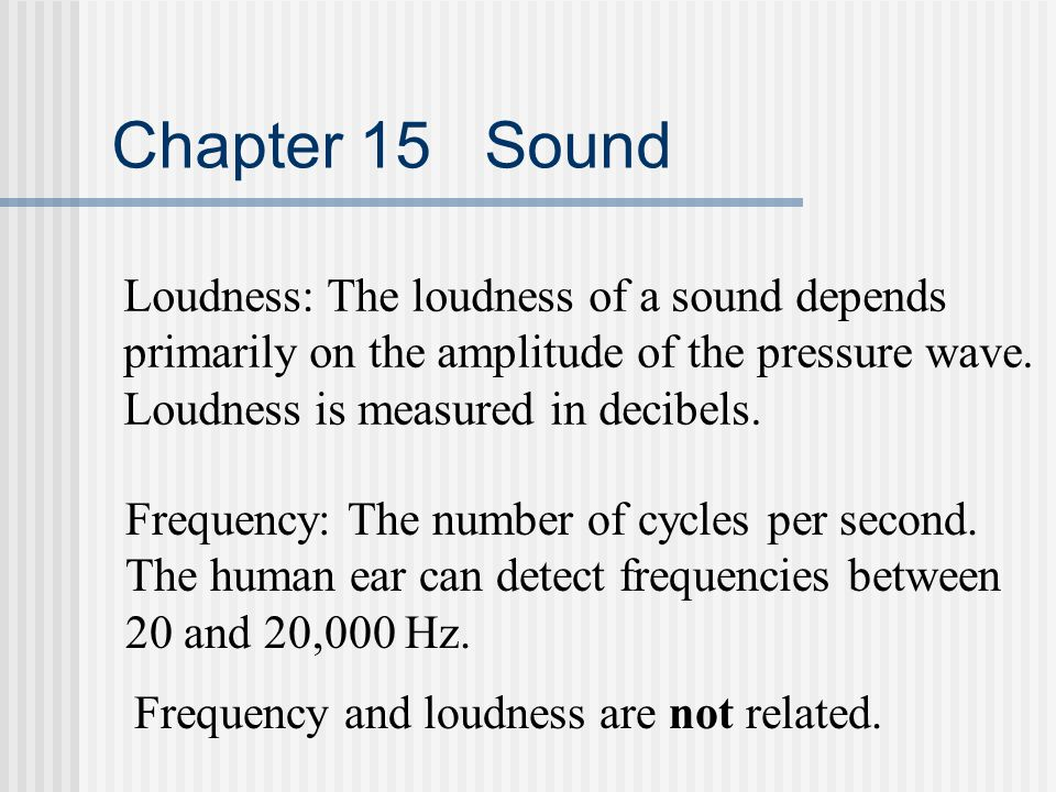 Chapter 15 Sound Loudness: The loudness of a sound depends