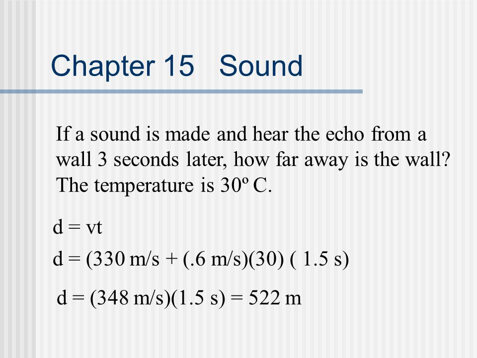 Chapter 15 Sound If a sound is made and hear the echo from a