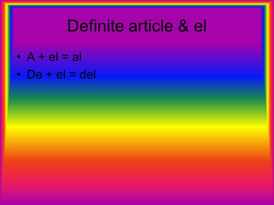 Definite article & el A + el = al De + el = del