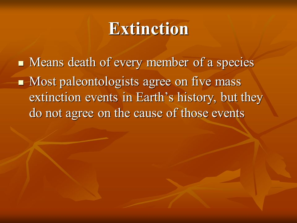 Extinction Means death of every member of a species