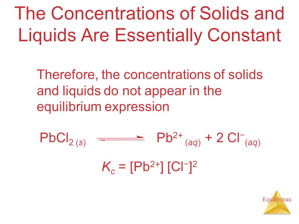 The Concentrations of Solids and Liquids Are Essentially Constant