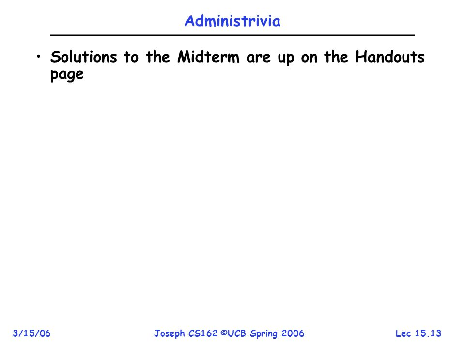 Administrivia Solutions to the Midterm are up on the Handouts page