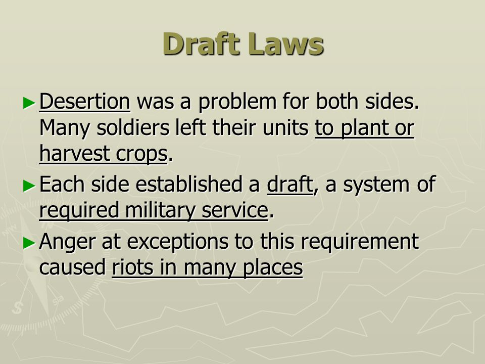 Draft Laws Desertion was a problem for both sides. Many soldiers left their units to plant or harvest crops.