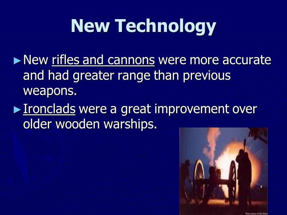 New Technology New rifles and cannons were more accurate and had greater range than previous weapons.