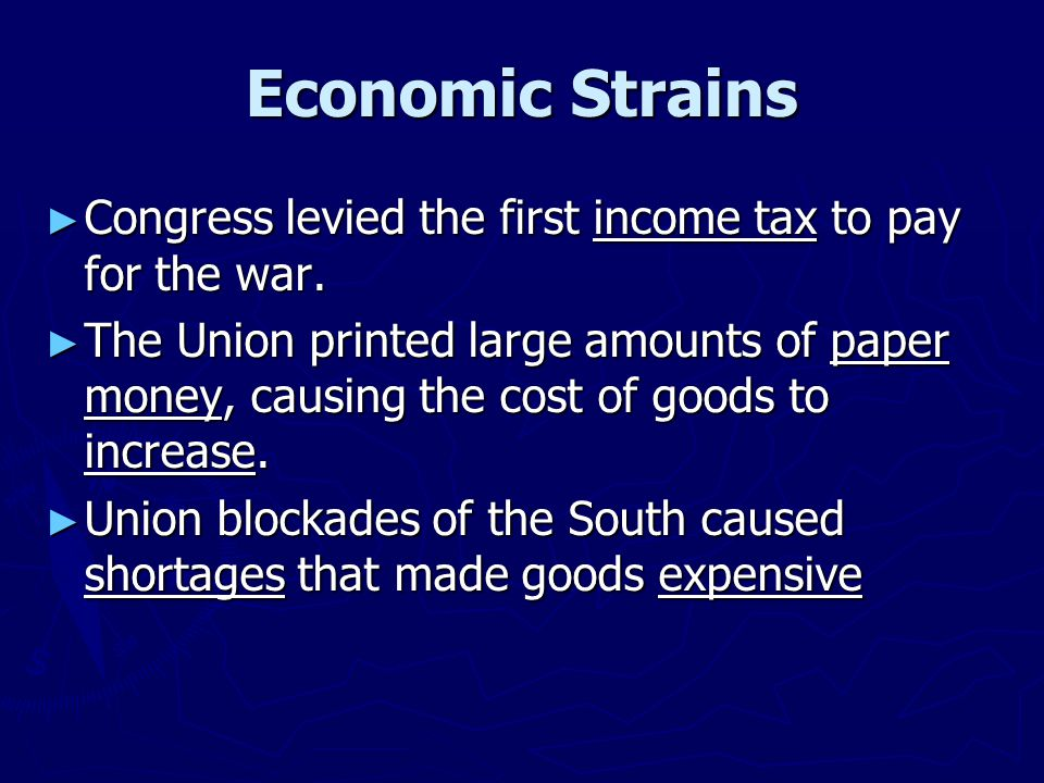 Economic Strains Congress levied the first income tax to pay for the war.